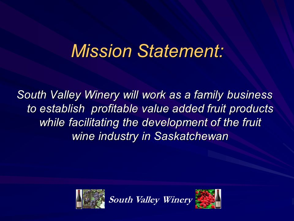Mission Statement: South Valley Winery will work as a family business to establish profitable value added fruit products while facilitating the develo