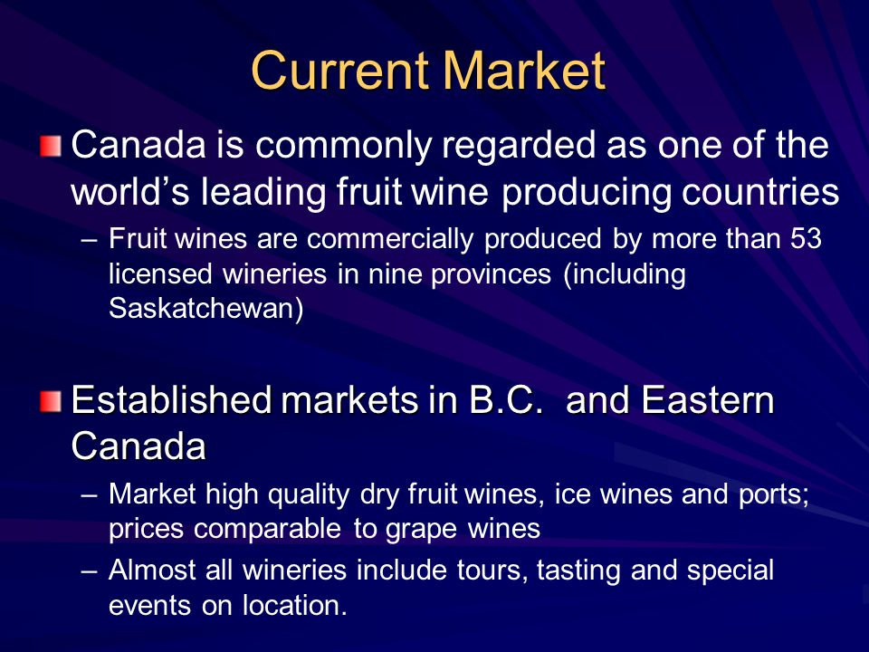 Current Market Canada is commonly regarded as one of the world's leading fruit wine producing countries – –Fruit wines are commercially produced by mo