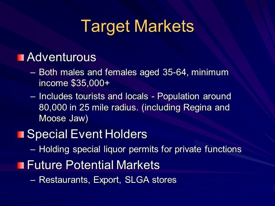 Target Markets Adventurous –Both males and females aged 35-64, minimum income $35,000+ –Includes tourists and locals - Population around 80,000 in 25 mile radius.