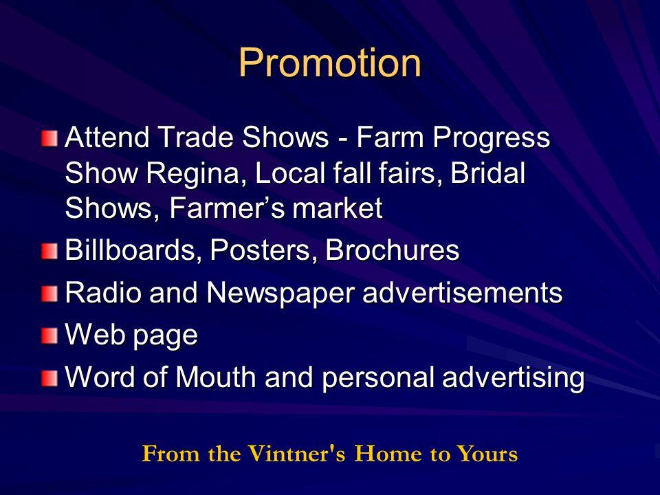 Promotion Attend Trade Shows - Farm Progress Show Regina, Local fall fairs, Bridal Shows, Farmer's market Billboards, Posters, Brochures Radio and New