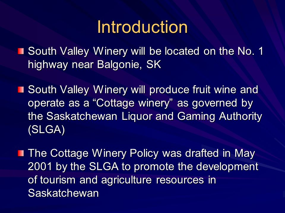 """Introduction South Valley Winery will be located on the No. 1 highway near Balgonie, SK South Valley Winery will produce fruit wine and operate as a """""""