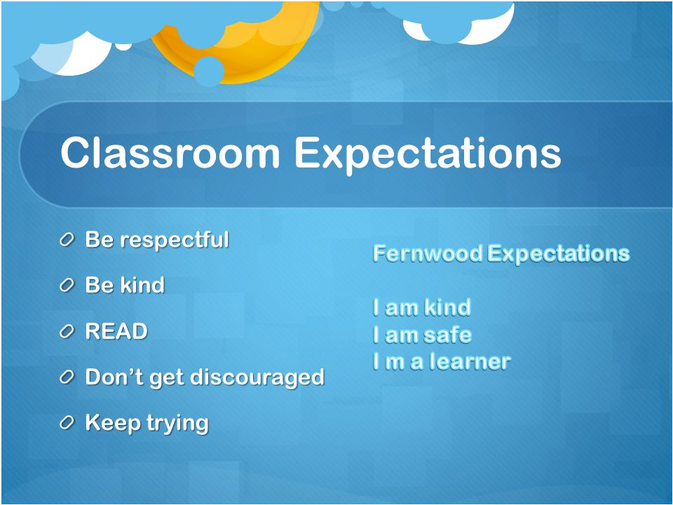 Classroom Expectations Be respectful Be kind READ Don't get discouraged Keep trying