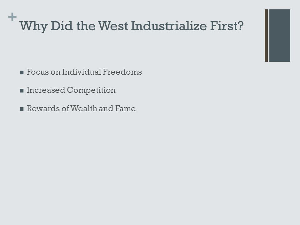 + Why Did the West Industrialize First? Focus on Individual Freedoms Increased Competition Rewards of Wealth and Fame