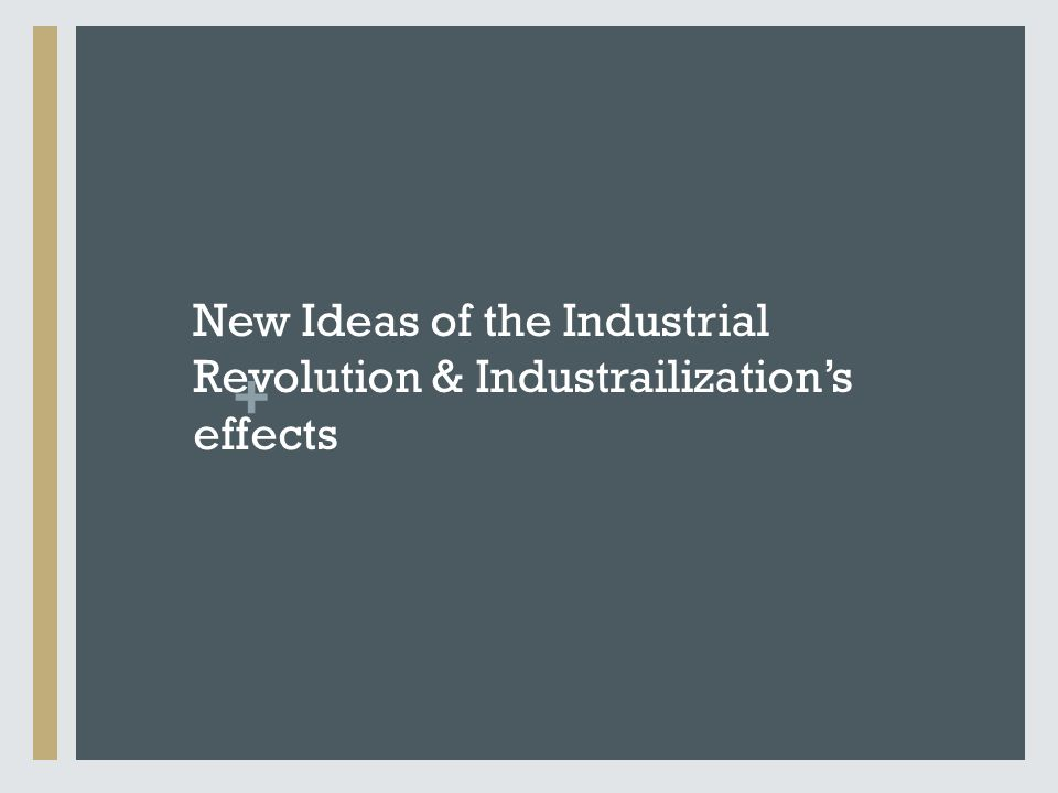 + New Ideas of the Industrial Revolution & Industrailization's effects