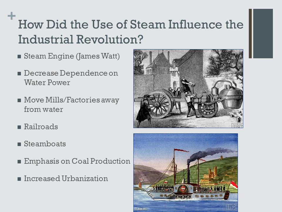 + How Did the Use of Steam Influence the Industrial Revolution.