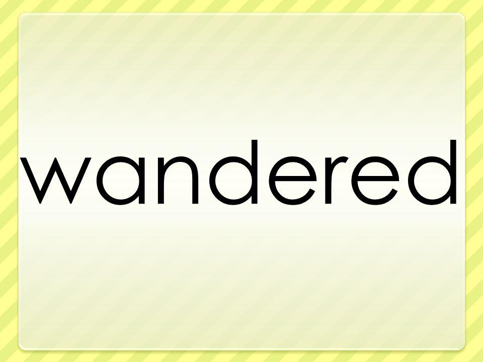 wandered