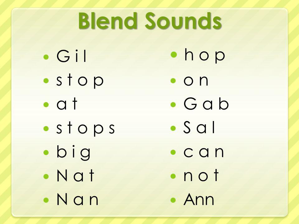 Blend Sounds G i l s t o p a t s t o p s b i g N a t N a n h o p o n G a b S a l c a n n o t Ann