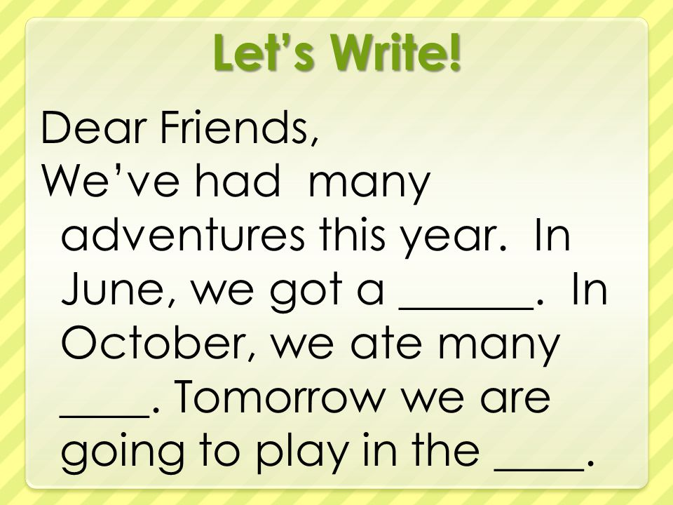 Let's Write. Dear Friends, We've had many adventures this year.