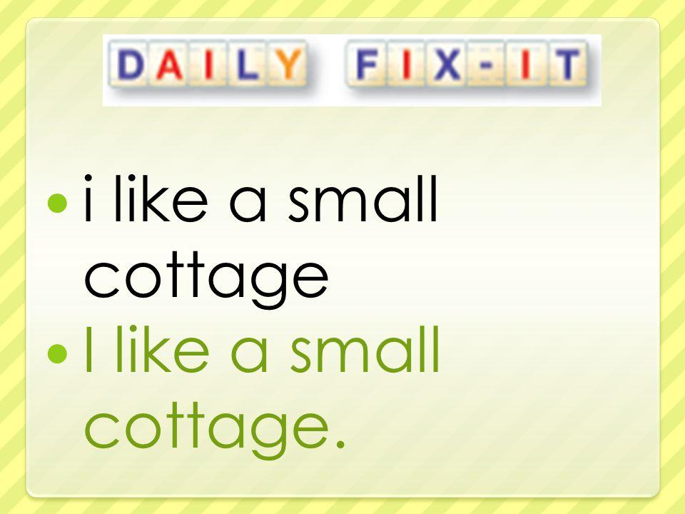 i like a small cottage I like a small cottage.
