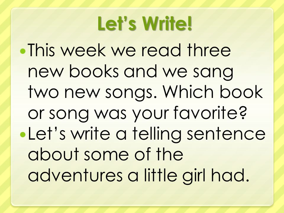 Let's Write. This week we read three new books and we sang two new songs.