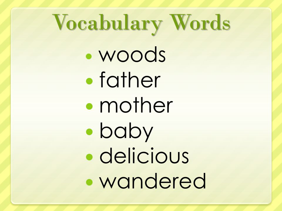 Vocabulary Words woods father mother baby delicious wandered