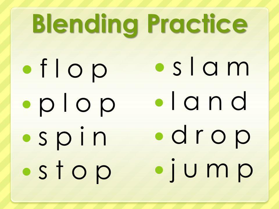 Blending Practice f l o p p l o p s p i n s t o p s l a m l a n d d r o p j u m p