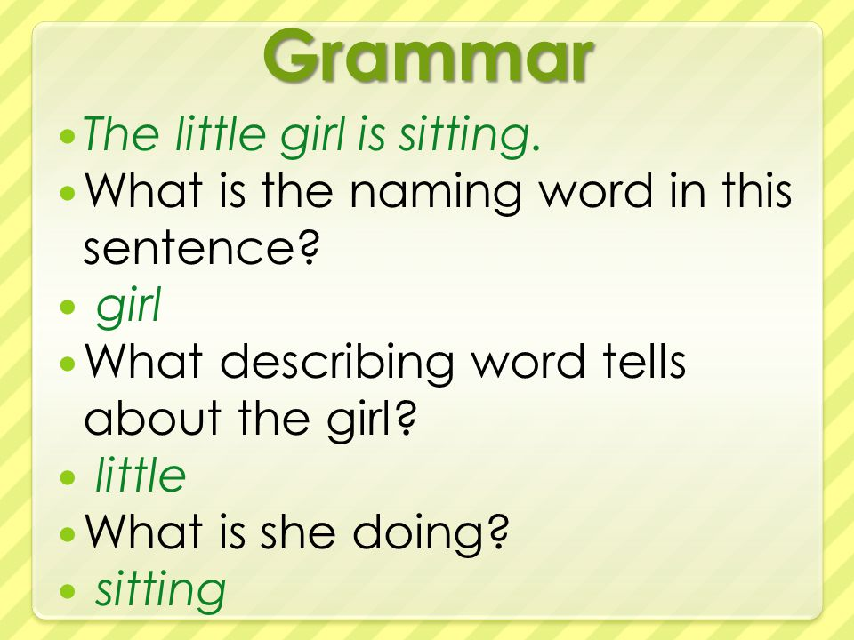 Grammar The little girl is sitting. What is the naming word in this sentence.
