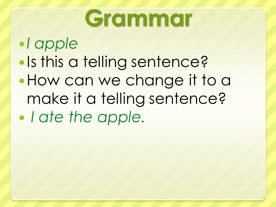 Grammar I apple Is this a telling sentence. How can we change it to a make it a telling sentence.