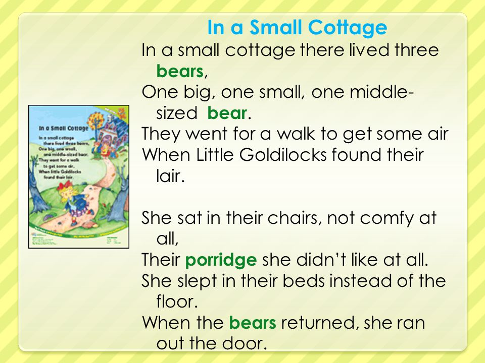 In a Small Cottage In a small cottage there lived three bears, One big, one small, one middle- sized bear.