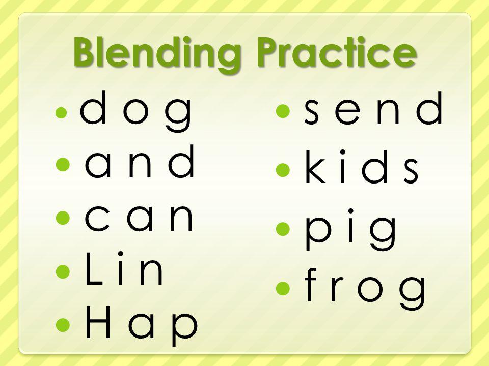 Blending Practice d o g a n d c a n L i n H a p s e n d k i d s p i g f r o g