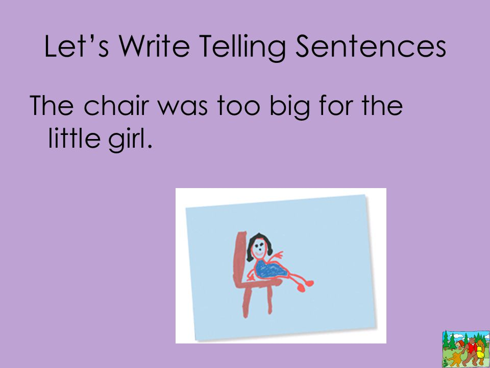 Let's Write Telling Sentences The chair was too big for the little girl.