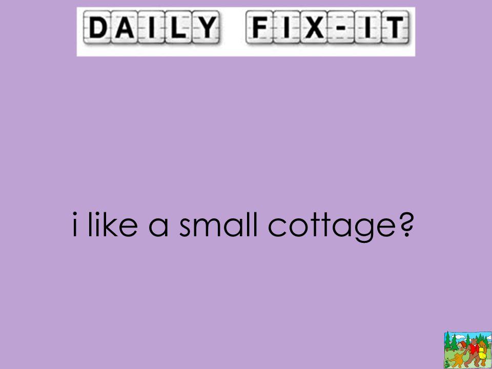 i like a small cottage