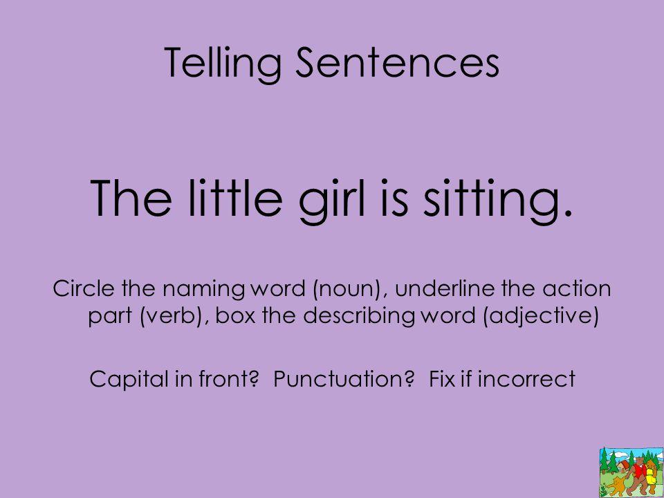 Telling Sentences The little girl is sitting.