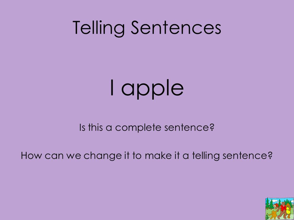 Telling Sentences I apple Is this a complete sentence? How can we change it to make it a telling sentence?