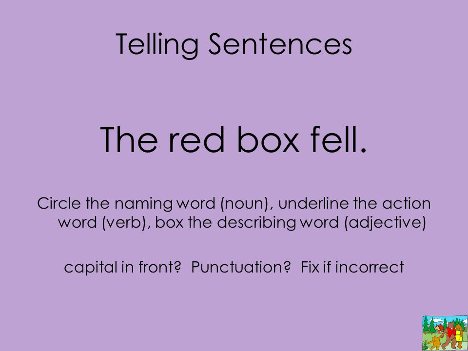 Telling Sentences The red box fell.