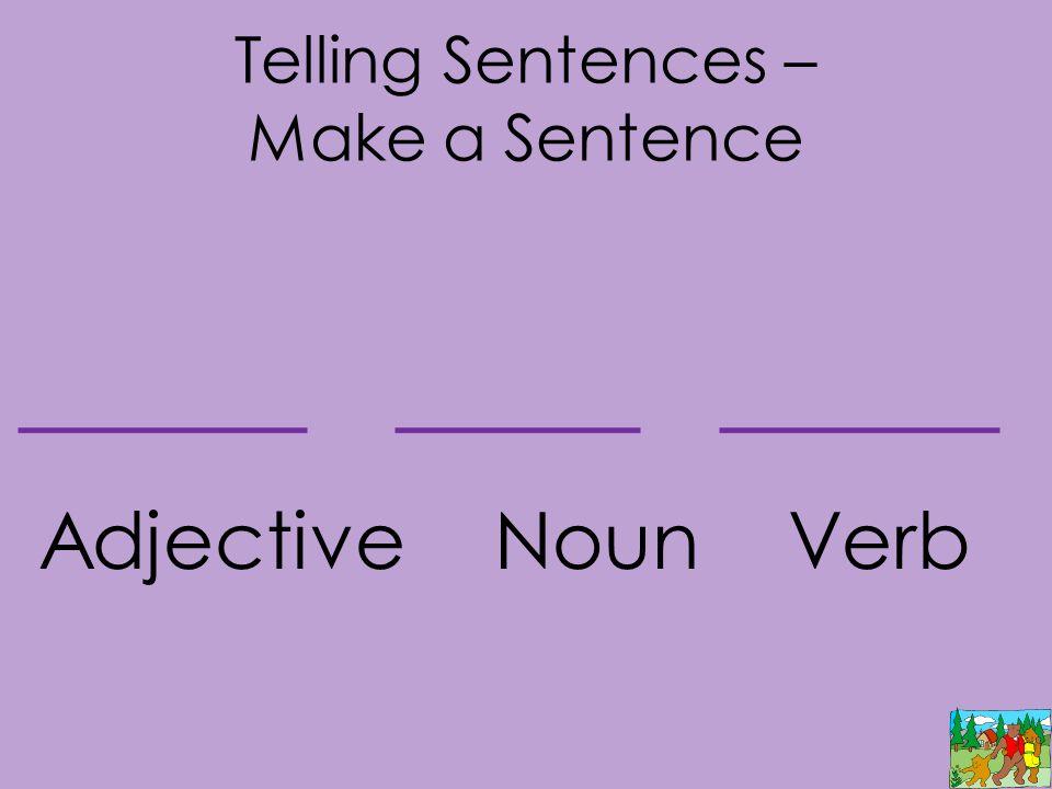 Telling Sentences – Make a Sentence Adjective Noun Verb