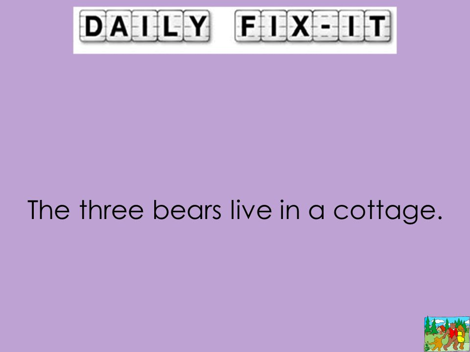 The three bears live in a cottage.