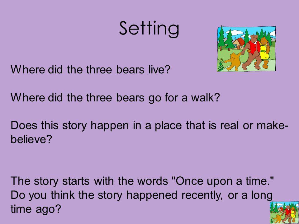 Setting Where did the three bears live. Where did the three bears go for a walk.