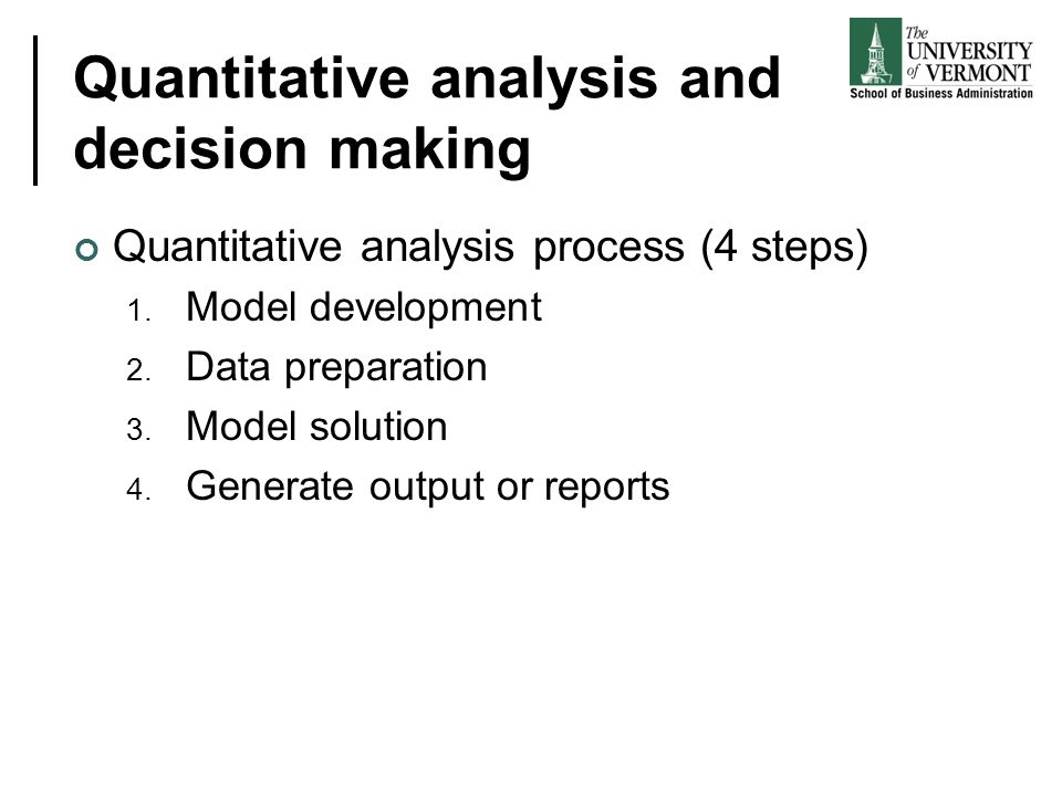 Quantitative analysis and decision making Quantitative analysis process (4 steps) 1. Model development 2. Data preparation 3. Model solution 4. Genera