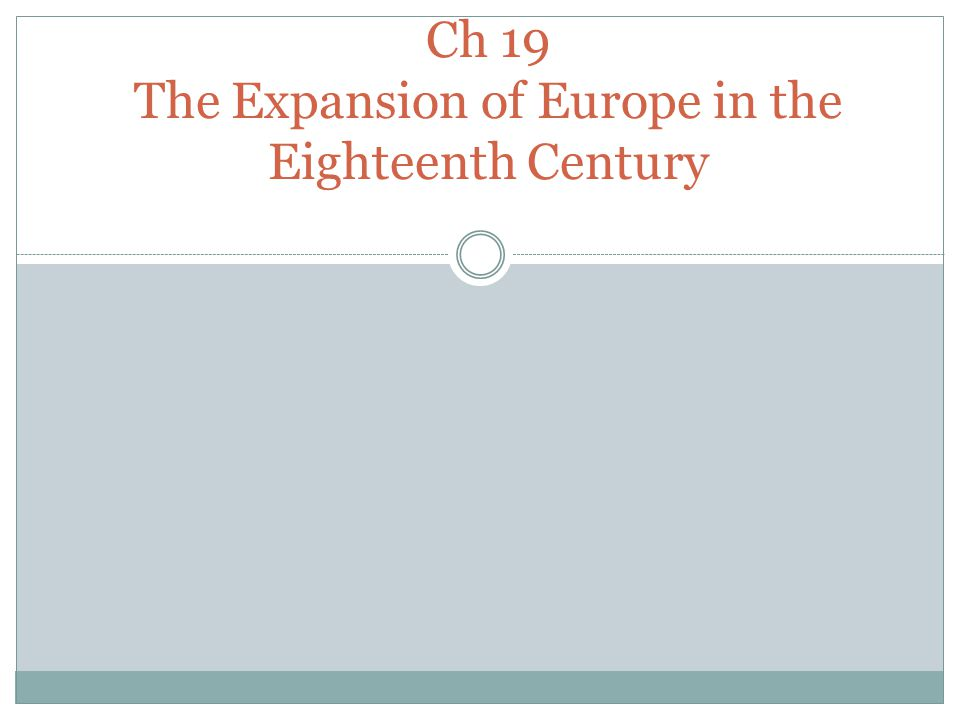 Ch 19 The Expansion of Europe in the Eighteenth Century