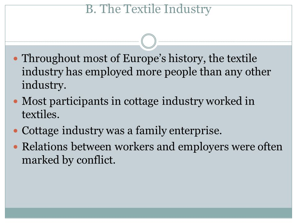 B. The Textile Industry Throughout most of Europe's history, the textile industry has employed more people than any other industry. Most participants