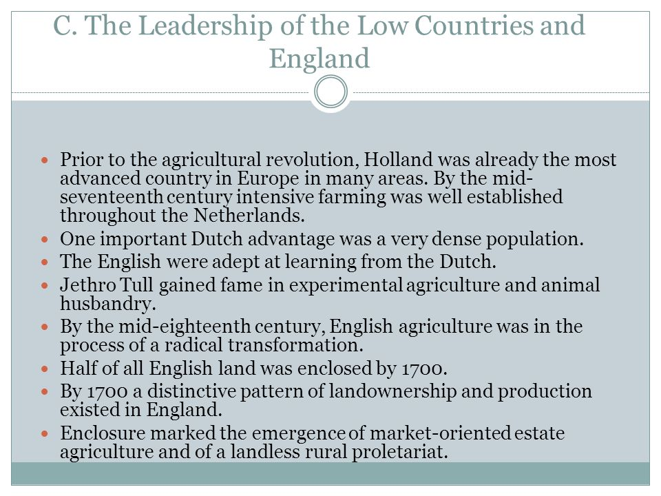 C. The Leadership of the Low Countries and England Prior to the agricultural revolution, Holland was already the most advanced country in Europe in ma