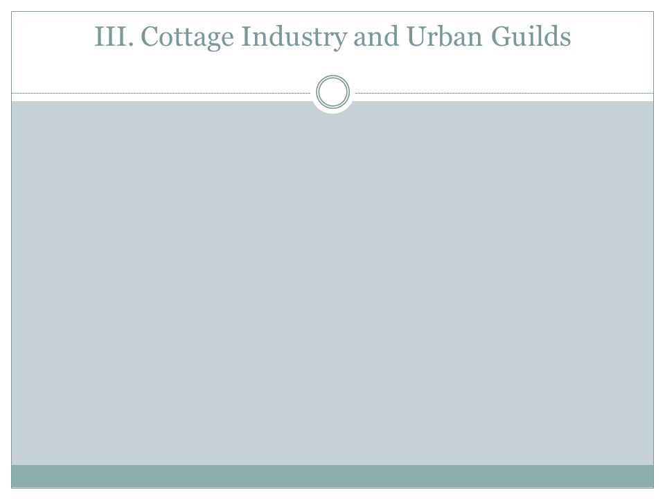 III. Cottage Industry and Urban Guilds