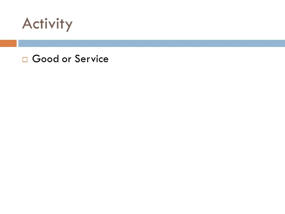Activity  Good or Service