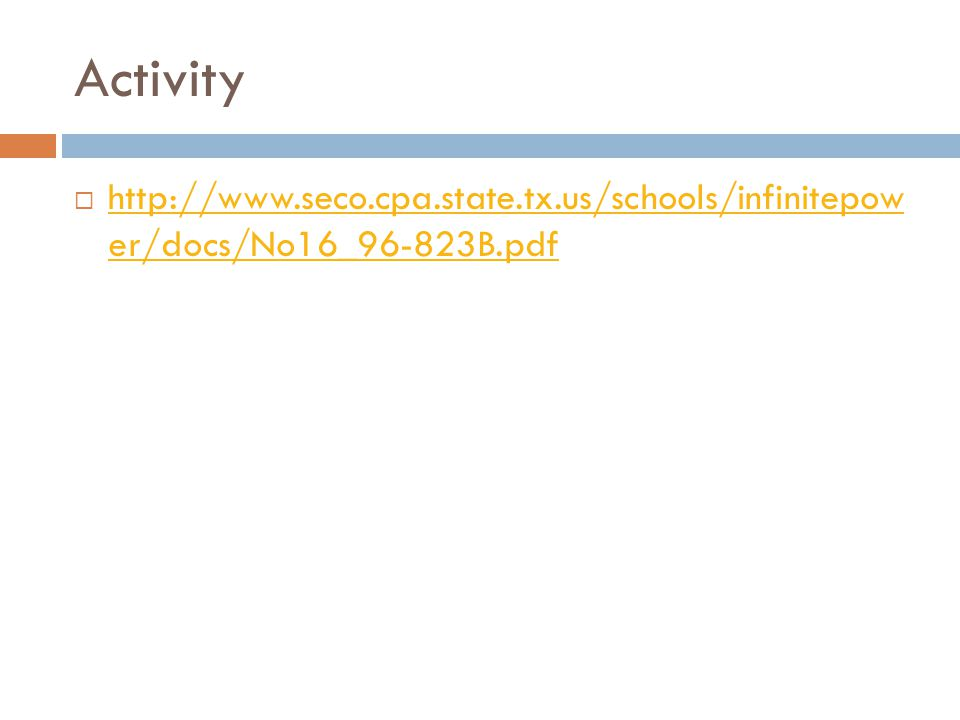 Activity  http://www.seco.cpa.state.tx.us/schools/infinitepow er/docs/No16_96-823B.pdf http://www.seco.cpa.state.tx.us/schools/infinitepow er/docs/No16_96-823B.pdf