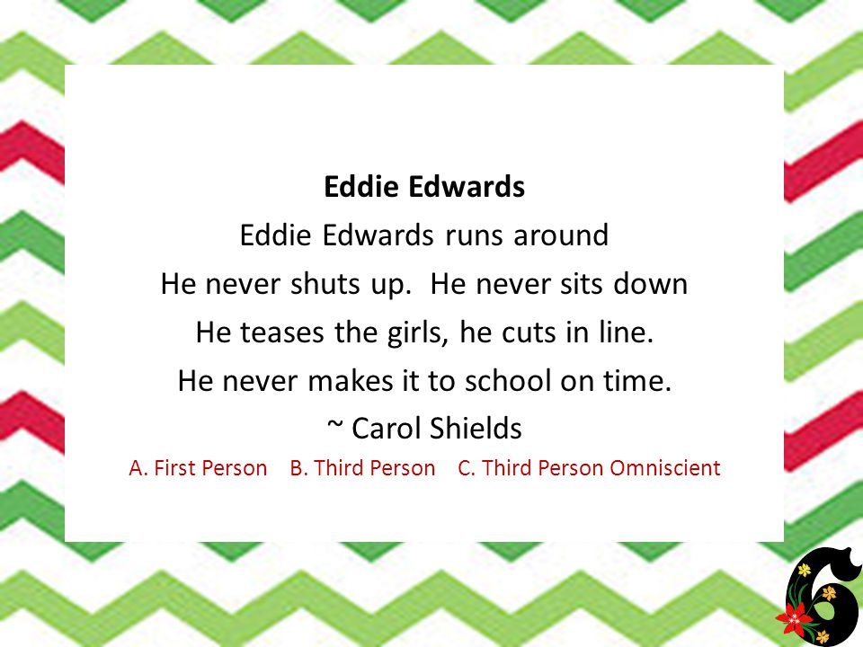 Eddie Edwards Eddie Edwards runs around He never shuts up. He never sits down He teases the girls, he cuts in line. He never makes it to school on tim