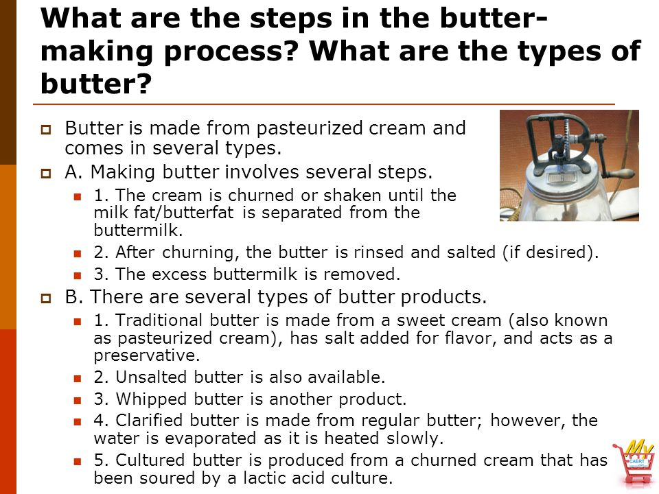 What are the steps in the butter- making process. What are the types of butter.