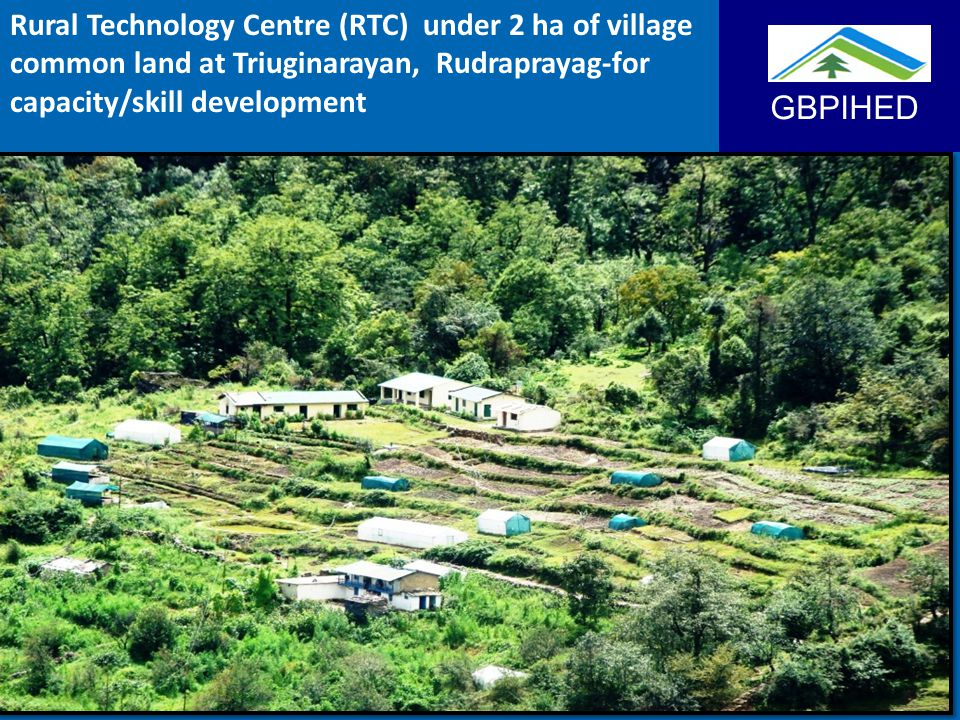 GBPIHED Rural Technology Centre (RTC) under 2 ha of village common land at Triuginarayan, Rudraprayag-for capacity/skill development