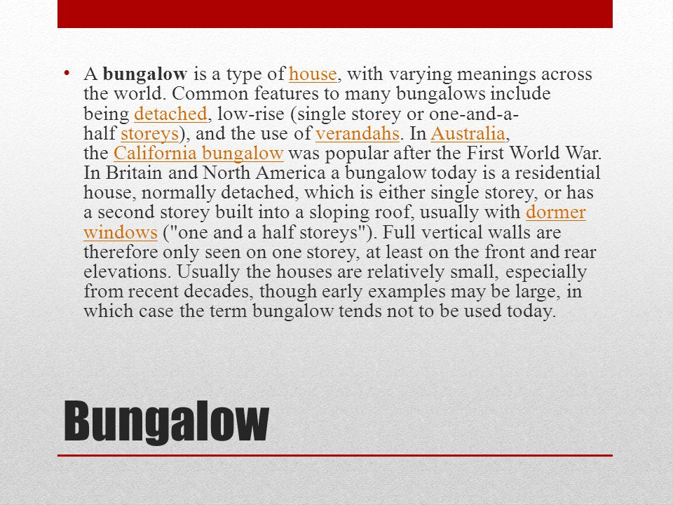 Bungalow A bungalow is a type of house, with varying meanings across the world.