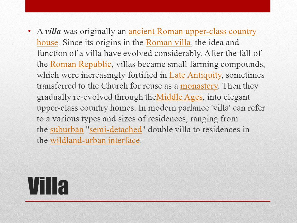 Villa A villa was originally an ancient Roman upper-class country house.
