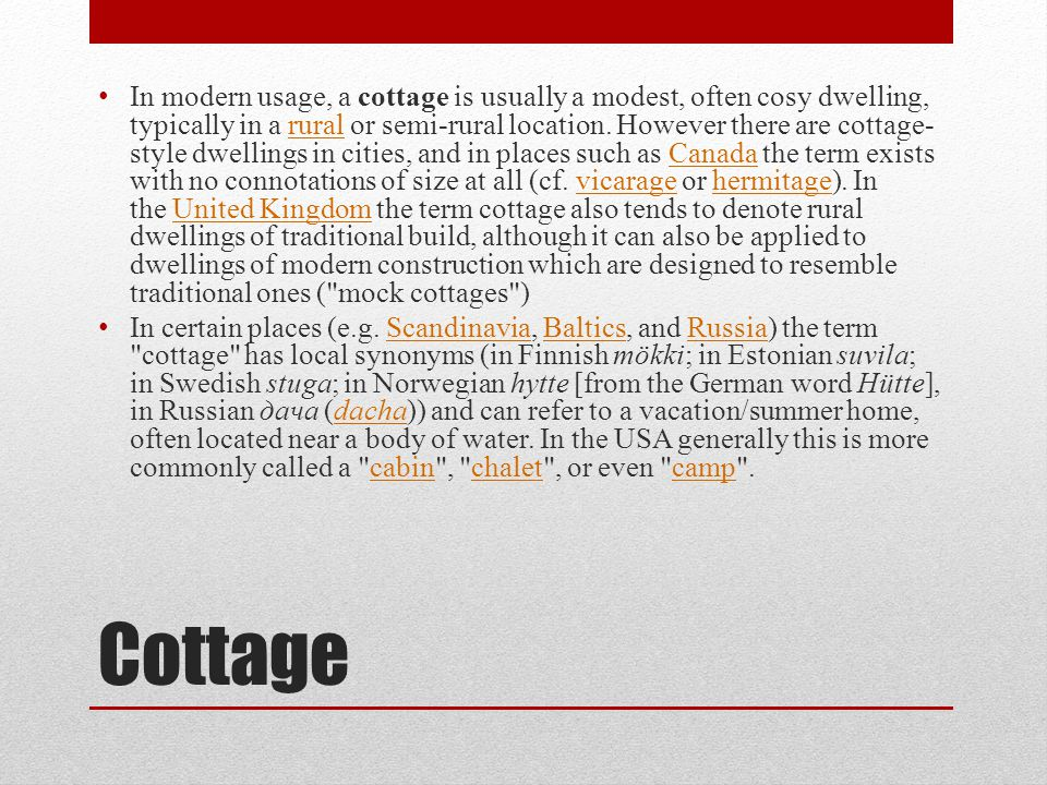 Cottage In modern usage, a cottage is usually a modest, often cosy dwelling, typically in a rural or semi-rural location.