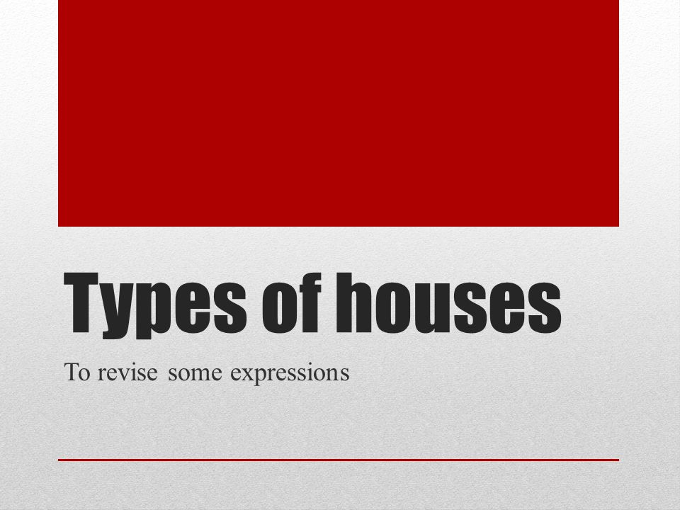 Types of houses To revise some expressions