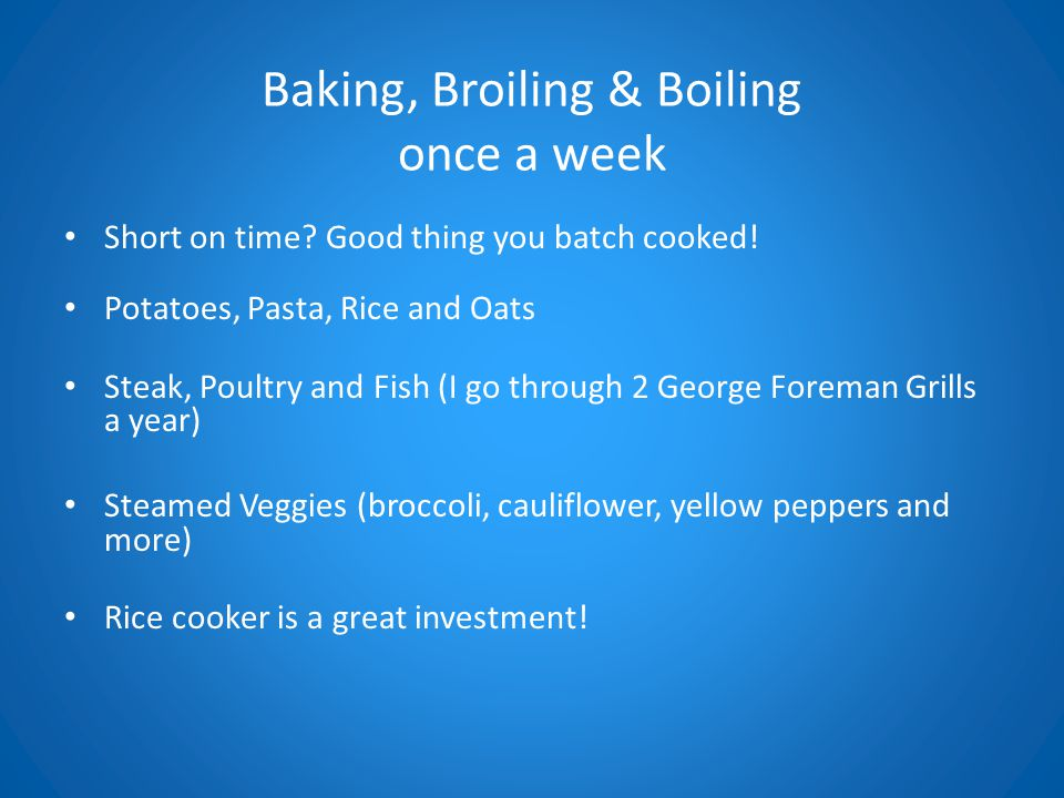 Baking, Broiling & Boiling once a week Short on time.