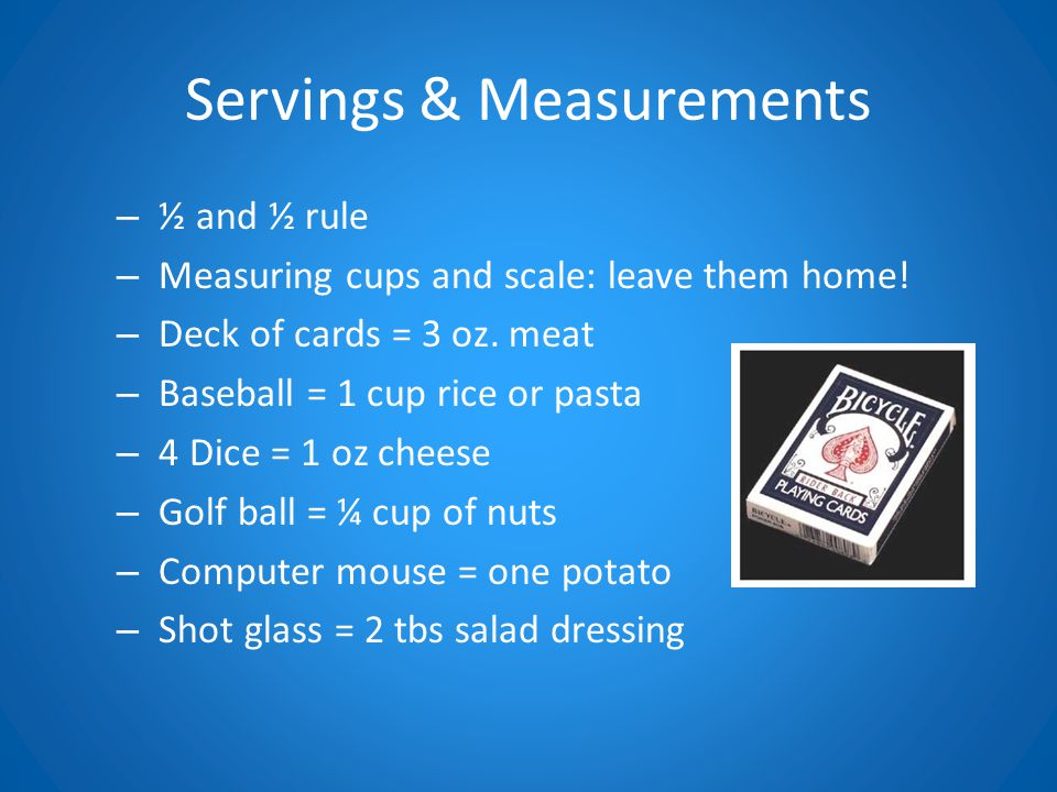 Servings & Measurements – ½ and ½ rule – Measuring cups and scale: leave them home.