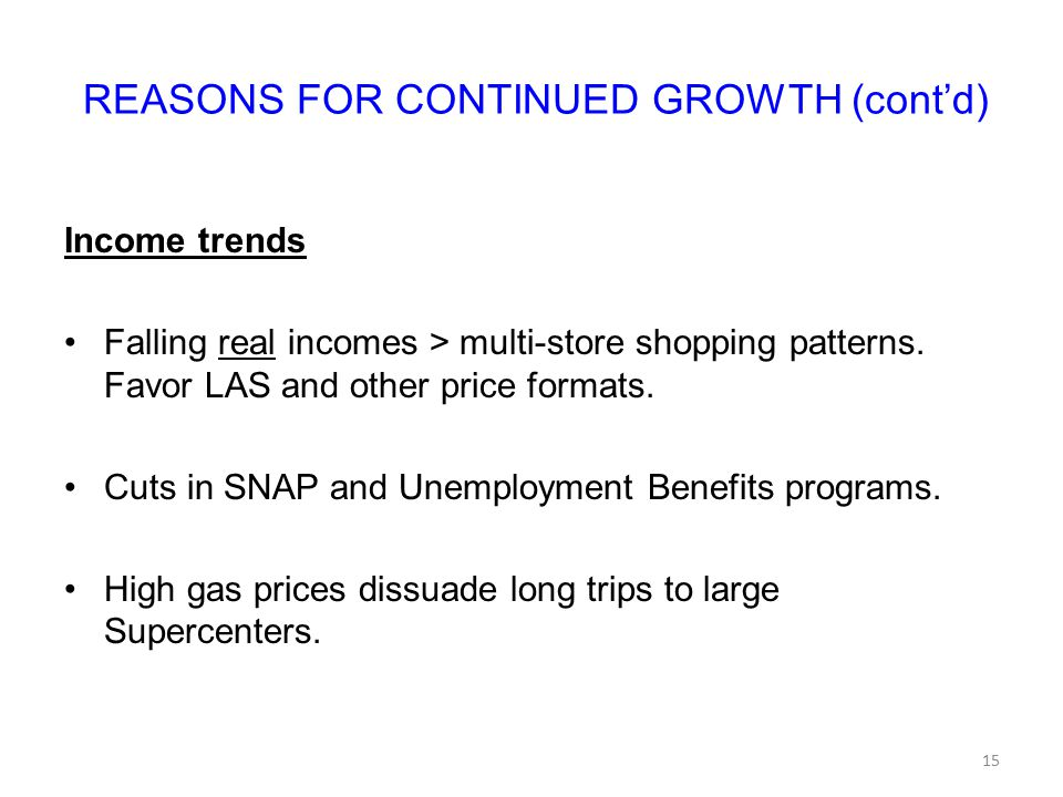 REASONS FOR CONTINUED GROWTH (cont'd) Income trends Falling real incomes > multi-store shopping patterns. Favor LAS and other price formats. Cuts in S