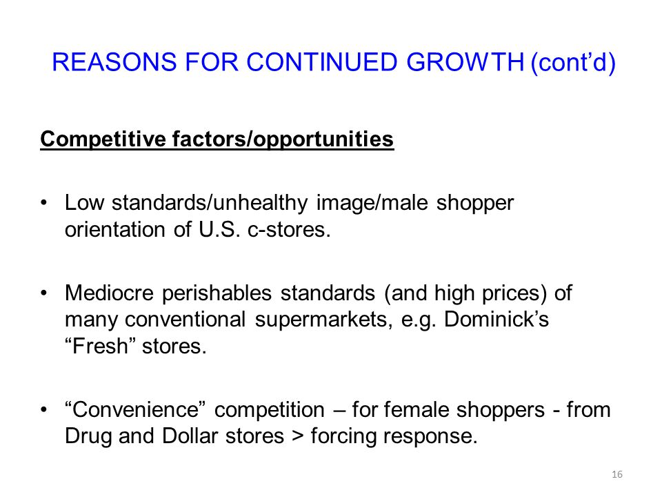 REASONS FOR CONTINUED GROWTH (cont'd) Competitive factors/opportunities Low standards/unhealthy image/male shopper orientation of U.S.