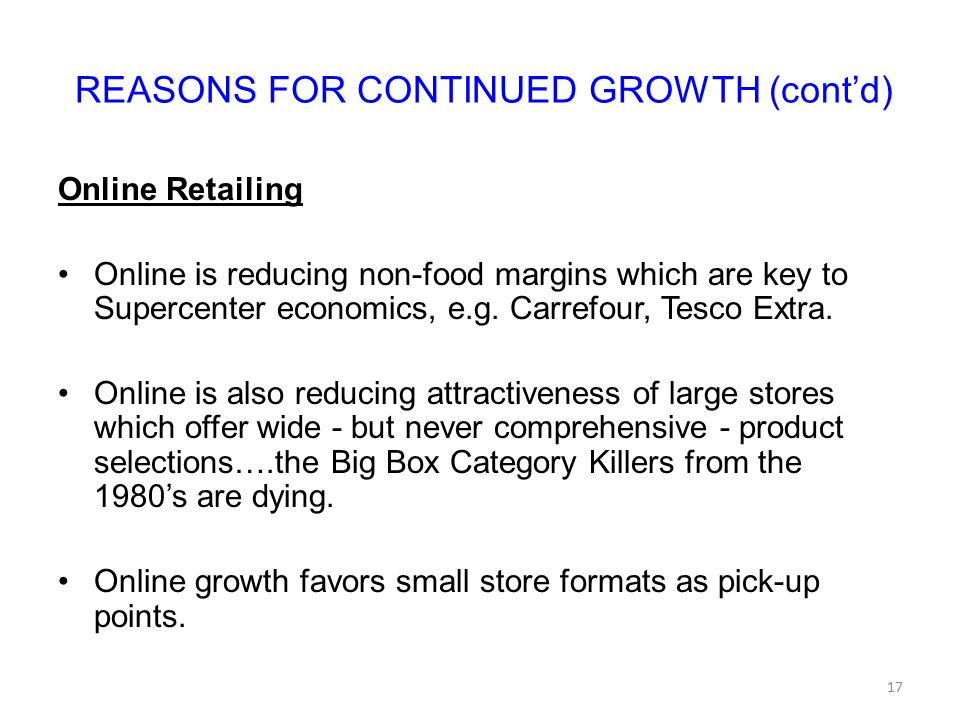 REASONS FOR CONTINUED GROWTH (cont'd) Online Retailing Online is reducing non-food margins which are key to Supercenter economics, e.g. Carrefour, Tes