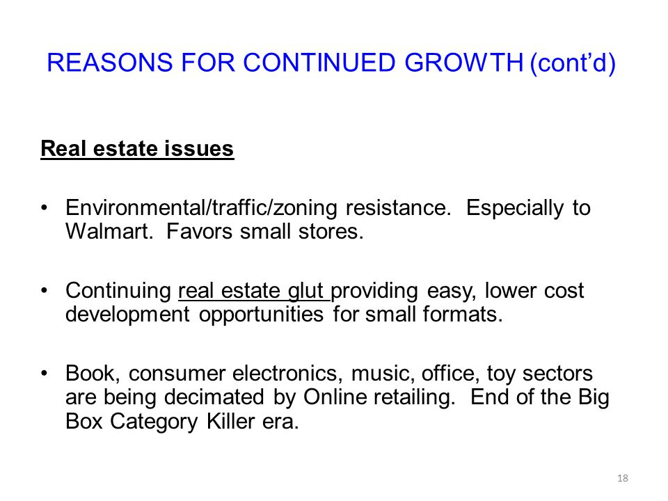 REASONS FOR CONTINUED GROWTH (cont'd) Real estate issues Environmental/traffic/zoning resistance.