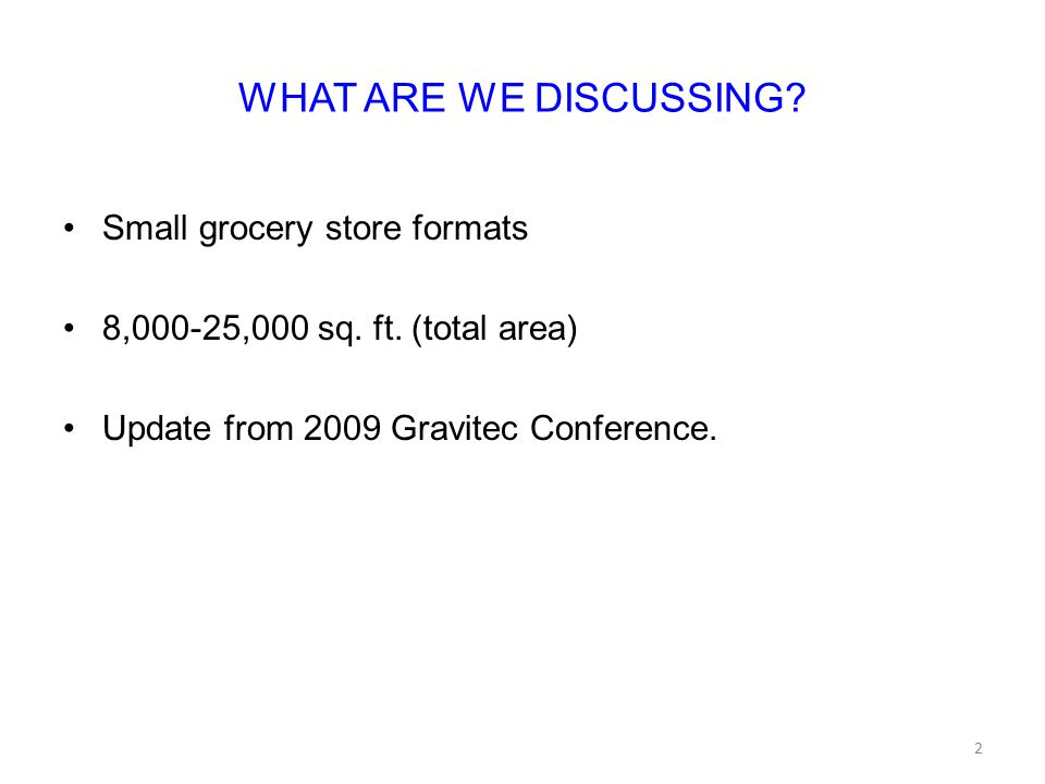 WHAT ARE WE DISCUSSING. Small grocery store formats 8,000-25,000 sq.