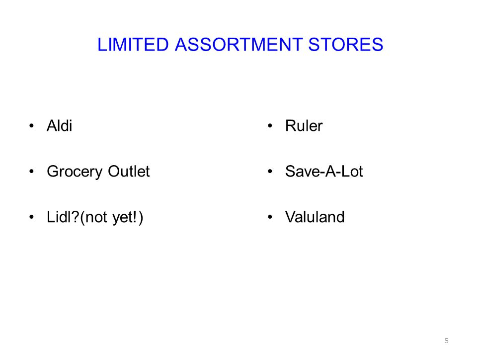 LIMITED ASSORTMENT STORES Aldi Grocery Outlet Lidl (not yet!) Ruler Save-A-Lot Valuland 5